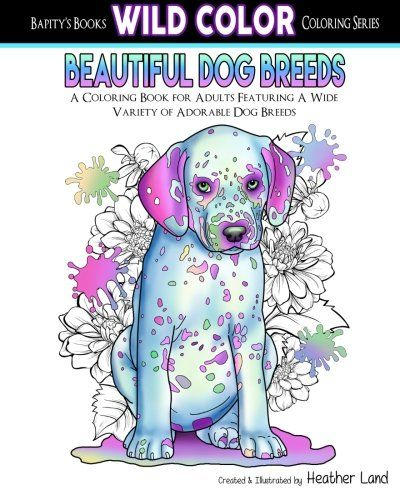 Beautiful Dog Breeds Adult Coloring Book Wild Color Volume 2 By Heather Land