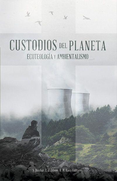 Custodios del planeta. Ecoteología y ambientalismo