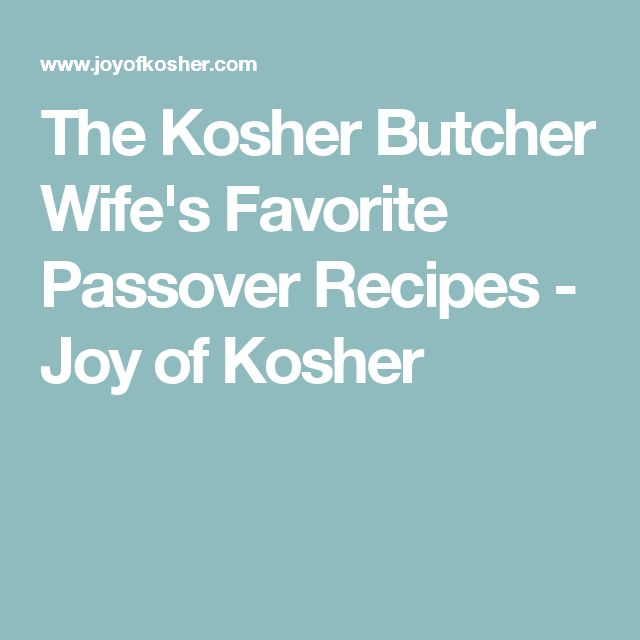 The Kosher Butcher Wife's Favorite Passover Recipes - Joy of Kosher