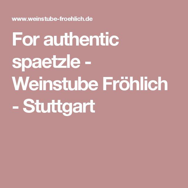 For authentic spatzle - Weinstube Fröhlich - Stuttgart