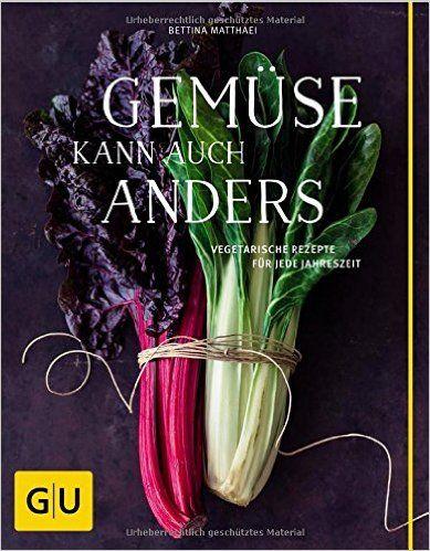 Gemüse kann auch anders: Vegetarische Rezepte für jede Jahreszeit GU Themenkochbuch: Amazon.de: Bettina Matthaei: Bücher