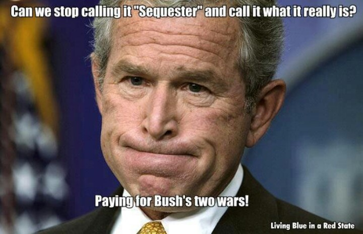 Bush still getting blame for economic woes Via msnbc.com 2/8/2014  More than five years after leaving office, Former president George W. Bush is still getting blame for the country's economic woes. --- The sequester is PAYING FOR GW BUSH'S TWO WARS.