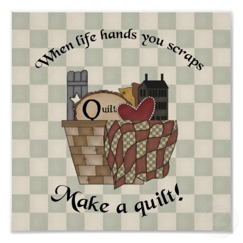 When Life Hands You Scraps make a quilt - inspirational poster Print