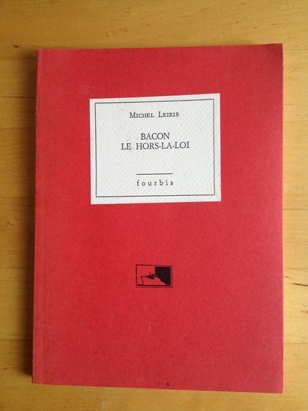 #essai littéraire : Bacon, Le Hors-La-Loi - Michel Leiris. Fourbis, 1989. 62 pp. brochées.