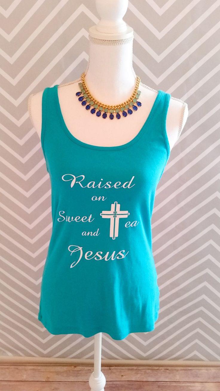 Christian tank, Jesus shirt, Sweet tea, shirt, tank, vinyl by RACustomDesigns on Etsy