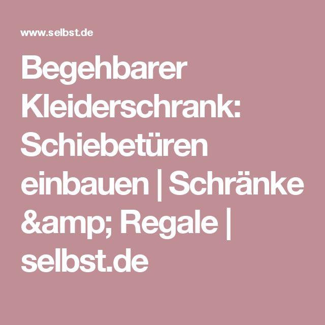 Begehbarer Kleiderschrank: Schiebetüren einbauen   Schränke & Regale   selbst.de