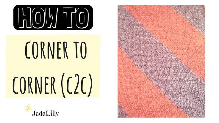 C2C 'Corner to Corner' Crochet Tutorial - Jade Lilly Crochet