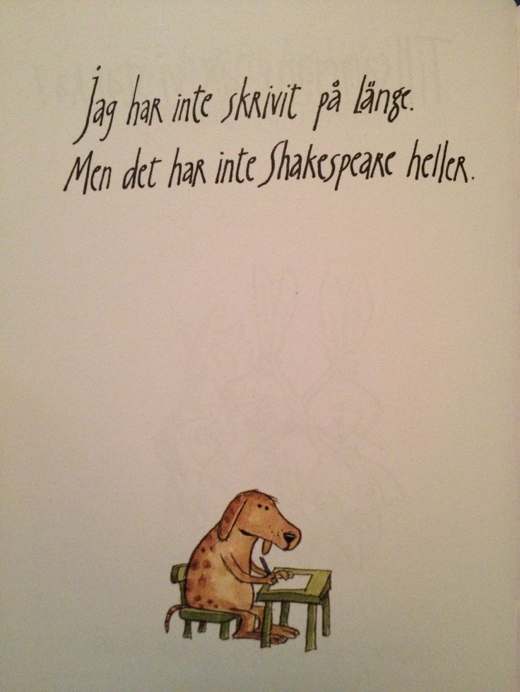 """""""I havent written in a long time, but neither har Shakespear"""" Sven Nordqvist - swedish autor and illustrator"""