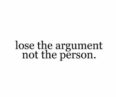 Lose the argument, not the person. In other word, swallow your stinkin pride.