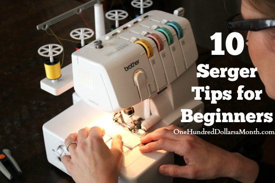 10 Serger Tips for Beginners on $100 A Month at http://www.onehundreddollarsamonth.com/10-serger-tips-for-beginners/