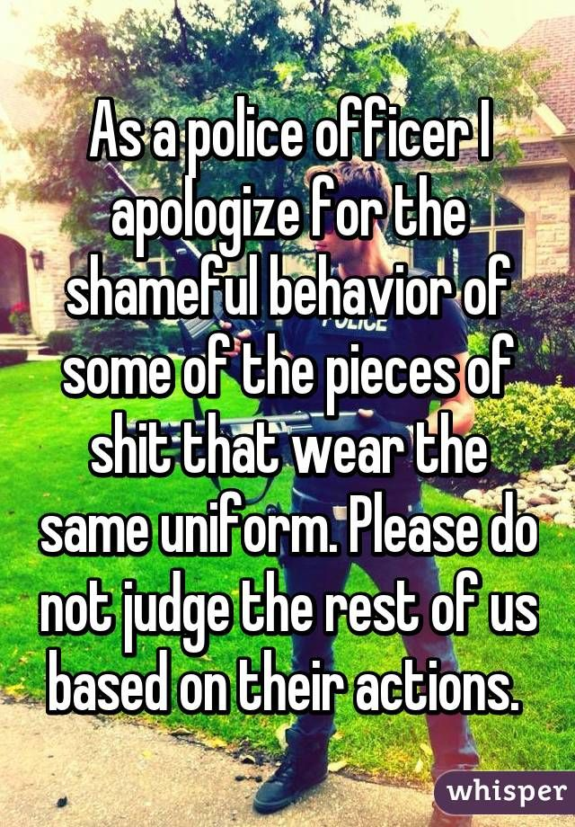 As A Police Officer I Apologize For The Shameful Behavior Of Some Of