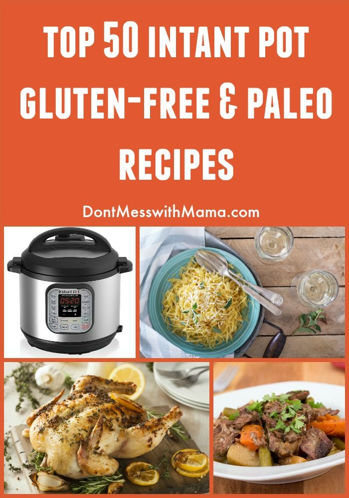 Top 50 Gluten-Free and Paleo Instant Pot Recipes - easy pressure cooker recipes made without grain or gluten free - DontMesswithMama.com