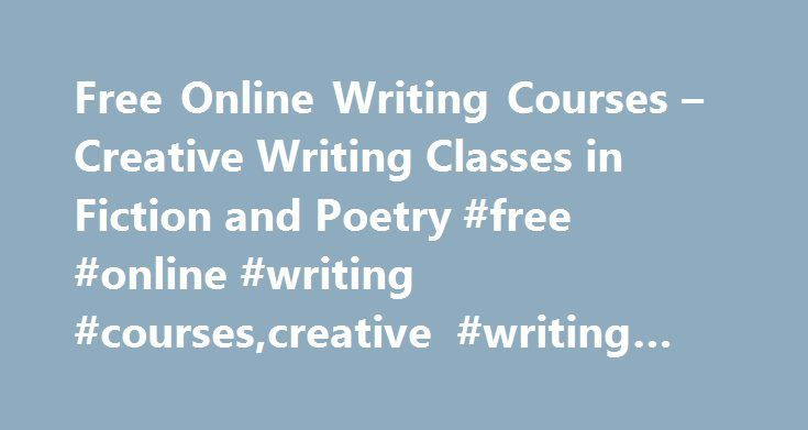 Free Online Writing Courses – Creative Writing Classes in Fiction and Poetry #free #online #writing #courses,creative #writing #classes http://delaware.nef2.com/free-online-writing-courses-creative-writing-classes-in-fiction-and-poetry-free-online-writing-coursescreative-writing-classes/  # Creative Writing Classes and Free Online Writing Courses Below are the creative writing classes and free online writing courses that we are currently offering. Free Writing Courses *FREE!* Endless Story…