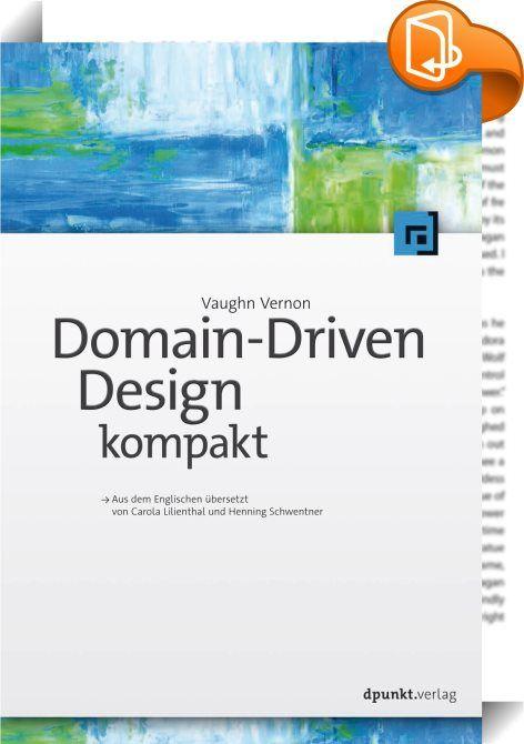 Domain-Driven Design kompakt    :  Domain-Driven Design (DDD) richtet den Fokus in der Softwareentwicklung auf das Wesentliche: die Domäne. Die Domäne wird als Modell in die Software übertragen. Damit entwickeln Sie Software in hoher Qualität, die lange hält, den Anwender zufriedenstellt und die Basis für Microservices bildet.  Dieses Buch bietet einen kompakten Einstieg in DDD. Die wesentlichen Konzepte, wie die Entwicklung einer Ubiquitous Language, das Aufteilen der Domäne in Bounde...