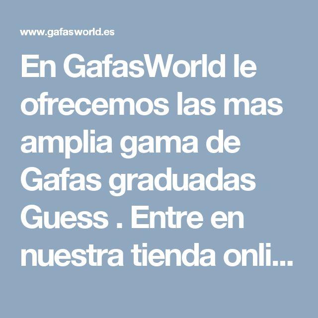En GafasWorld le ofrecemos las mas amplia gama de Gafas graduadas Guess . Entre en nuestra tienda online y aproveche nuestras increibles ofertas y descuentos de hasta el {max_discount}