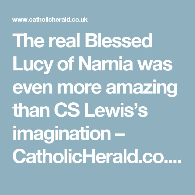 The real Blessed Lucy of Narnia was even more amazing than CS Lewis's imagination – CatholicHerald.co.uk