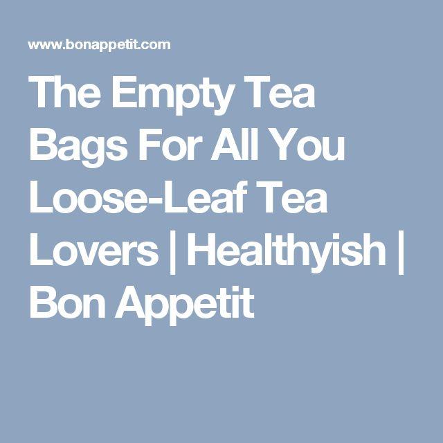 The Empty Tea Bags For All You Loose-Leaf Tea Lovers | Healthyish | Bon Appetit