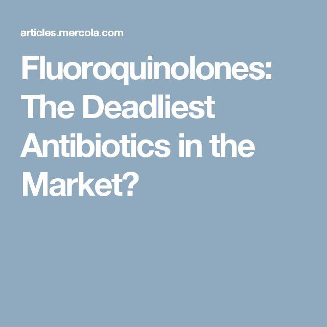 Fluoroquinolones: The Deadliest Antibiotics in the Market?
