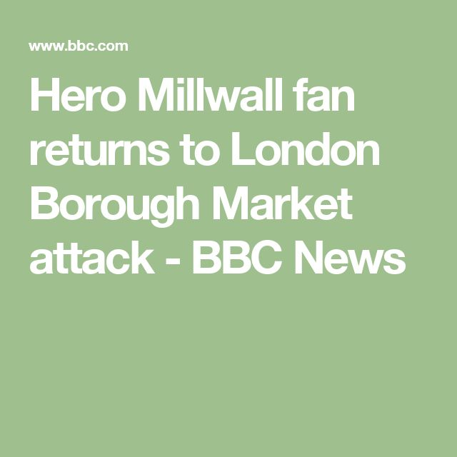 Hero Millwall fan returns to London Borough Market attack - BBC News