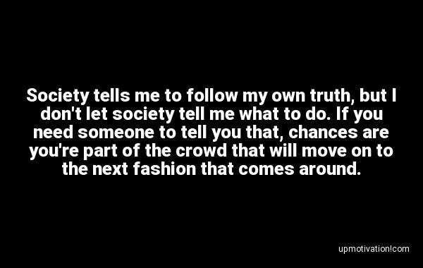 Society tells me to follow my