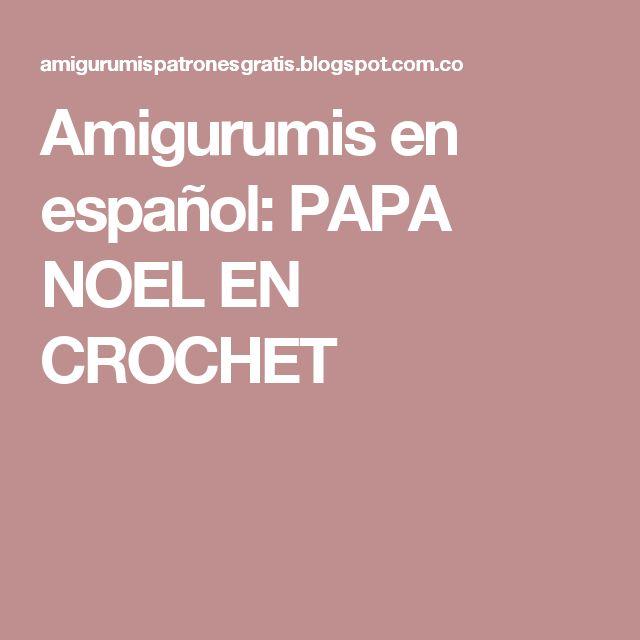 Amigurumis en español: PAPA NOEL EN CROCHET