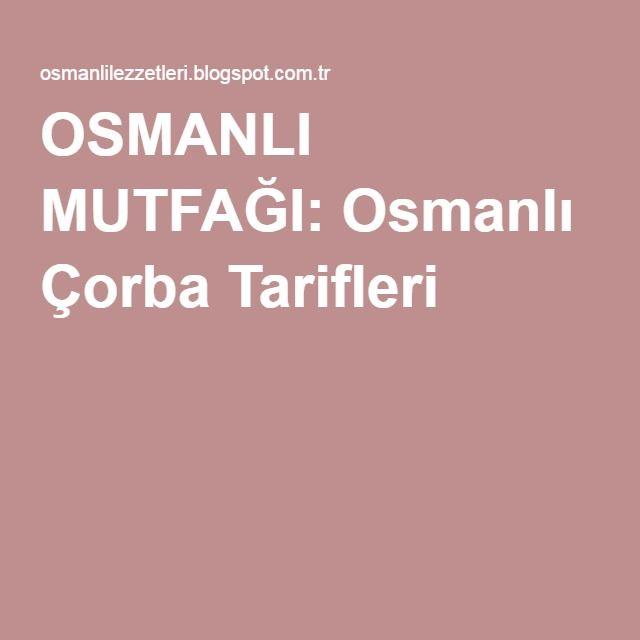 OSMANLI MUTFAĞI: Osmanlı Çorba Tarifleri
