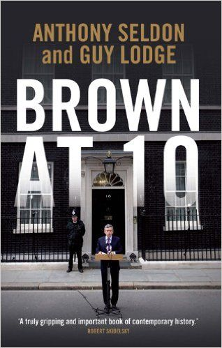 Brown at 10: Anthony Seldon, Guy Lodge: 9781849540698: Amazon.com: Books