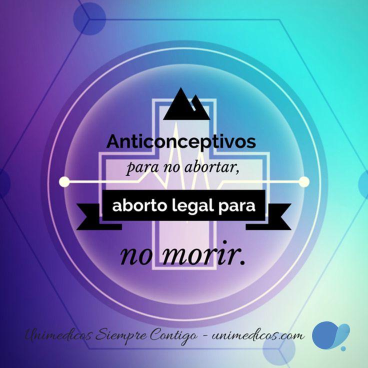 Anticonceptivos para no abortar, aborto legal para no morir.