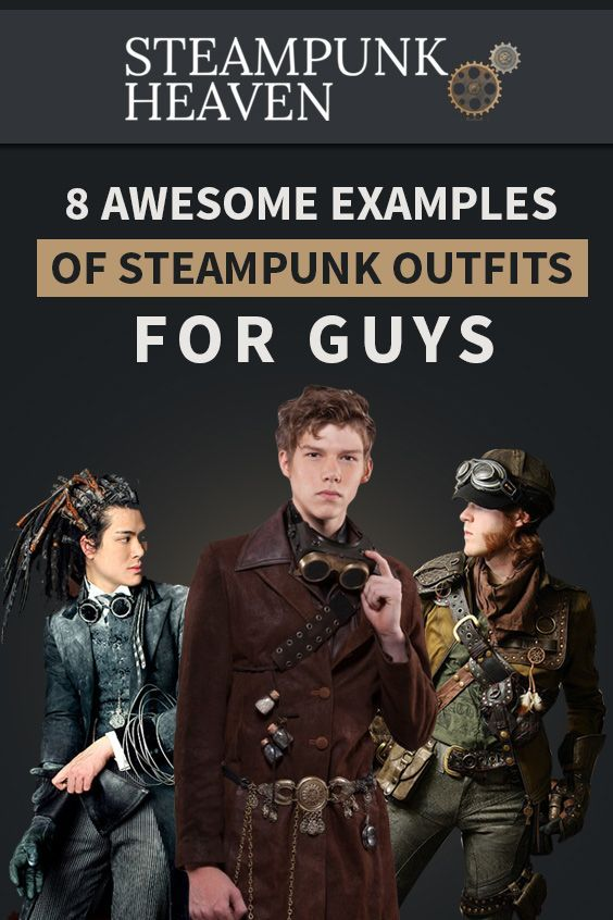 8 Awesome Examples Of Steampunk Outfits For Guys  https://steampunkheaven.net/blogs/steampunk-heaven/8-awesome-examples-of-steampunk-outfits-for-guys