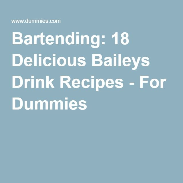 Bartending: 18 Delicious Baileys Drink Recipes - For Dummies