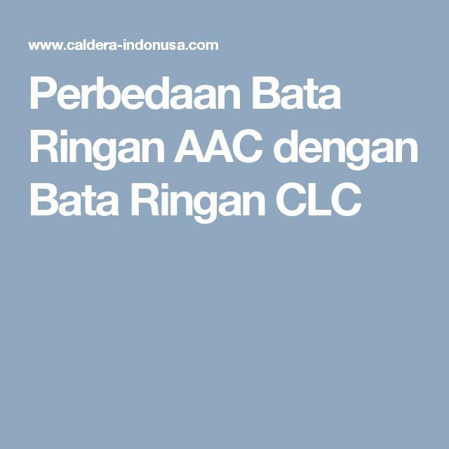 Perbedaan Bata Ringan AAC dengan Bata Ringan CLC