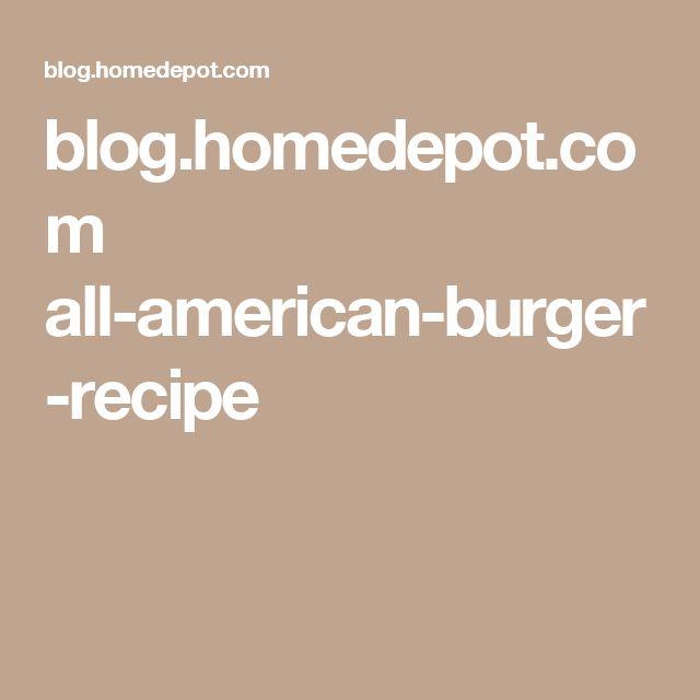 blog.homedepot.com all-american-burger-recipe