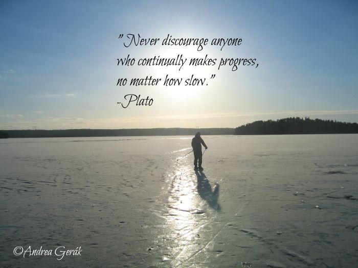 """""""Never discourage anyone who continually makes progress, no matter how slow."""" - Quote from Plato, photo by Andrea Gerak"""