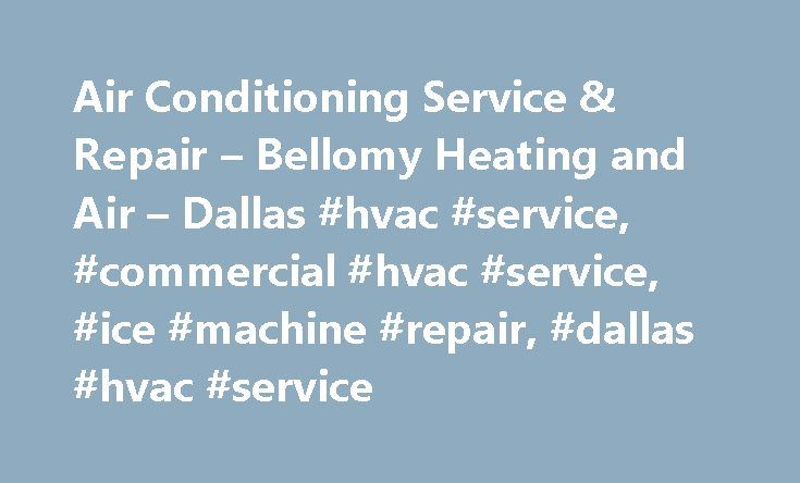 Air Conditioning Service & Repair – Bellomy Heating and Air – Dallas #hvac #service, #commercial #hvac #service, #ice #machine #repair, #dallas #hvac #service http://nashville.remmont.com/air-conditioning-service-repair-bellomy-heating-and-air-dallas-hvac-service-commercial-hvac-service-ice-machine-repair-dallas-hvac-service/  # Commercial Residential HVAC Contractors Proudly Serving Dallas For More Than 38 Years Bellomy Heating & Air is a Dallas-based heating and air conditioning service…
