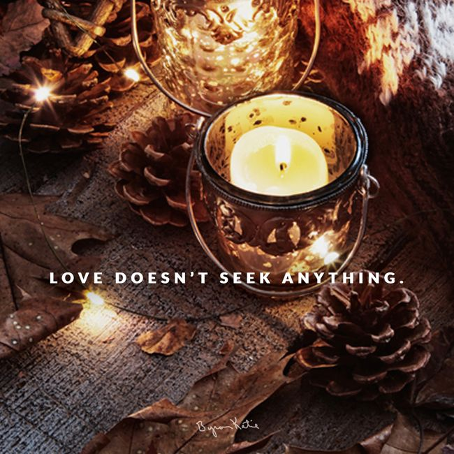 Love doesn't seek anything. -The Work with Byron Katie  http://thework.com/en