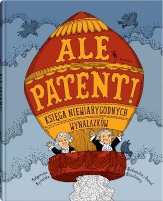 Ale patent! Księga niewiarygodnych wynalazków // Dwie Siostry - wydawnictwo