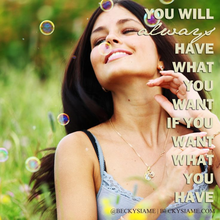 BECKYSIAME.COM | You will always have what you want if you want what you have.
