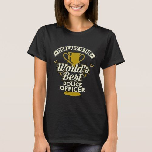 This Lady Is The World's Best Police Officer T-Shirt