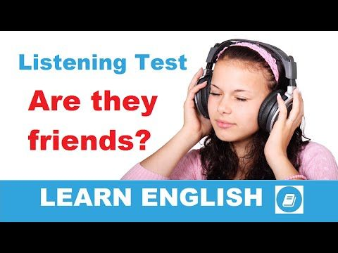 Learn English - Listening Test: Are they friends? - E-ANGOL