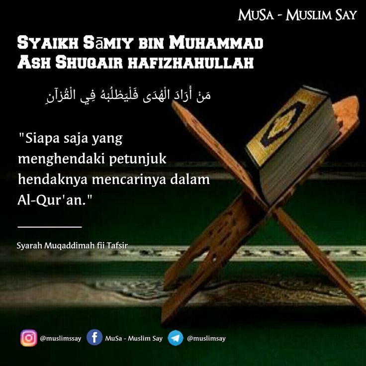 """Syaikh Sāmiy bin Muhammad Ash Shuqair hafizhahullah:  مَنْ أَرَادَ الْهُدَى فَلْيَطْلُبْهُ فِي الْقُرْآنِ  """"Siapa saja yang menghendaki petunjuk hendaknya mencarinya dalam Al-Qur'an."""" _________ Syarah Muqaddimah fii Tafsir   """"MuslimSay""""  Facebook: Muslim Say - Musa Instagram: @muslimssay Telegram: http://telegram.me/muslimsay    Silahkan Disebarluaskan"""