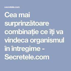 Cea mai surprinzătoare combinație ce îți va vindeca organismul în întregime - Secretele.com