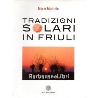 Mario Martinis, Tradizioni solari in Friuli, Storie dai Longobars, 2008. #barbacanelibri #libri #librirari #libriusati #friuli #tradizioni #antropologia #etnografia #astronomia #sole