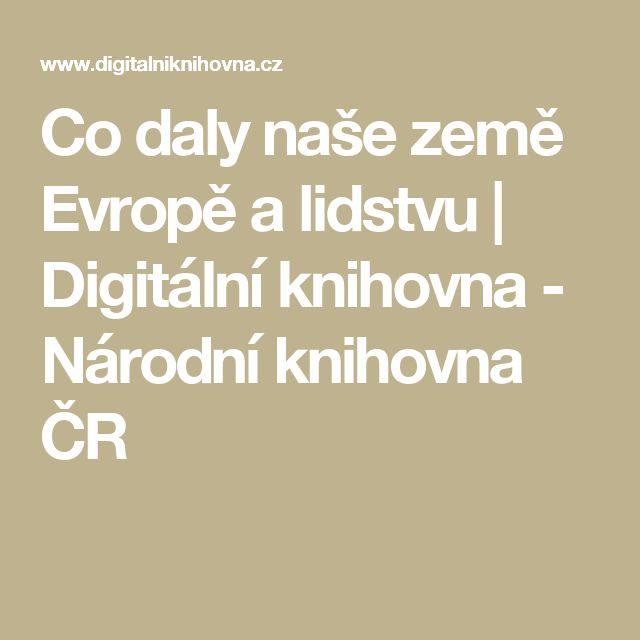 Co daly naše země Evropě a lidstvu | Digitální knihovna - Národní knihovna ČR