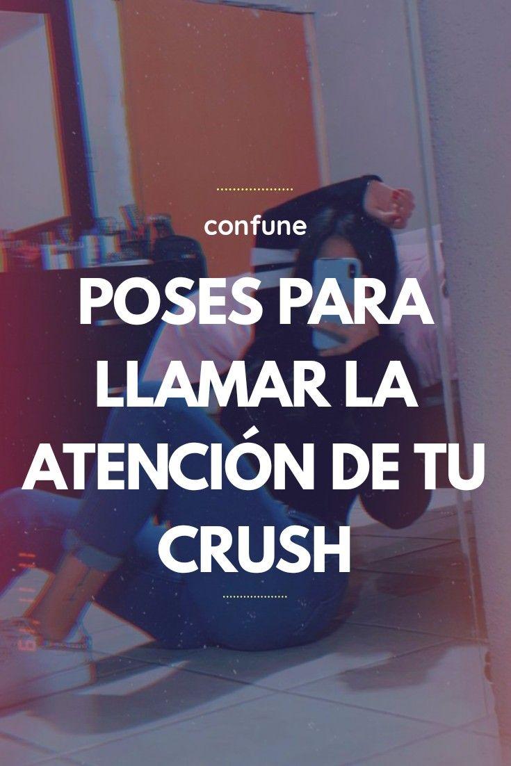 Poses Para Llamar La Atención De Tu Crush Poses Mi Crush Llamar La Atencion