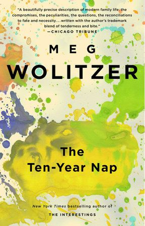 The Ten-Year Nap by Meg Wolitzer | PenguinRandomHouse.com  Amazing book I had to…
