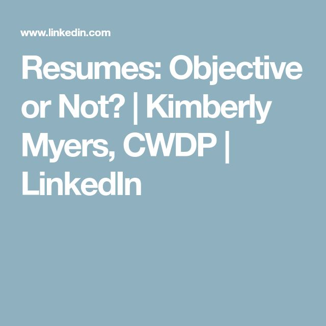 Resumes: Objective or Not? | Kimberly Myers, CWDP | LinkedIn