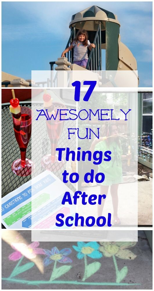 17 Things That I Would Tell My Future 17 Year Old Daughter: 17 Awesomely Fun Things To Do After School