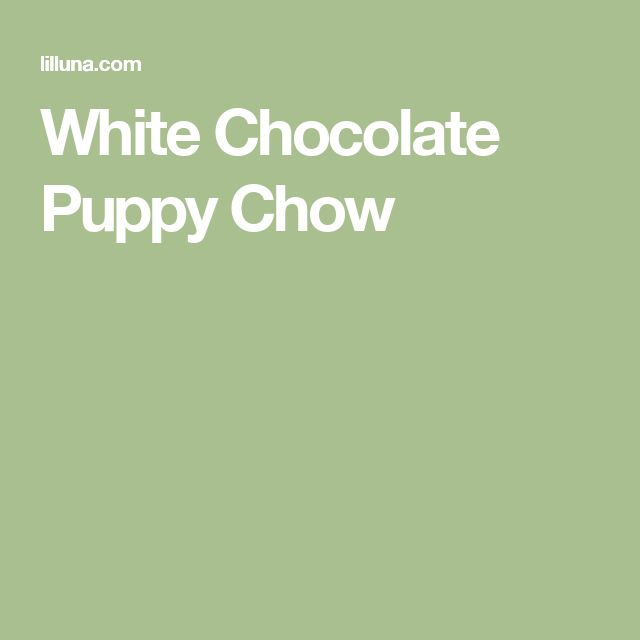 White Chocolate Puppy Chow