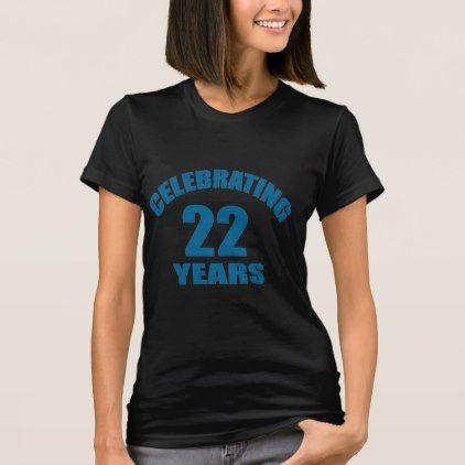 Celebrating 22 Years Birthday Designs T-Shirt - giftidea gift present idea number 22 twenty-two twentytwo twentysecond bday birthday 22ndbirthday party anniversary 22nd