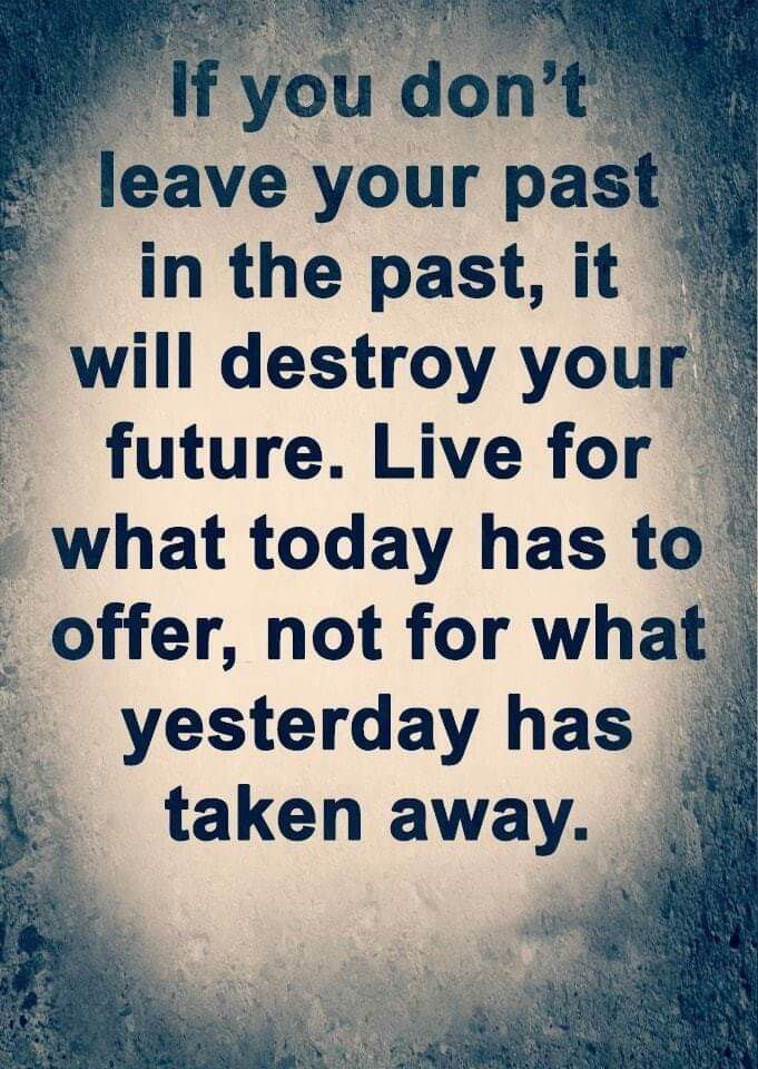 If You Don T Leave Your Past In The Past It Will Destroy Your Future Live For What Today Has To Offer Not Fo Impact Quotes Up Quotes Quotes About Everything
